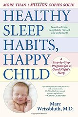 Healthy Sleep Habits, Happy Child: A Step-By-Step Program For a Good Night's Sleep by Weissbluth, Marc