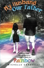 My Husband Our Father: A Family's Walk Through the Storm of Grief in Search of a Rainbow by Caravelli, Michelle