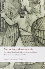 Myths from Mesopotamia: Creation, the Flood, Gilgamesh, and Others by Dalley, Stephanie (EDT)