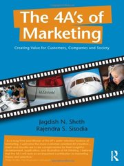 The 4 A's of Marketing: Creating Value for Customer, Companies and Society by Sheth, Jagdish, N./ Sisodia, Rajendra S.