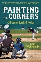 Painting the Corners: Off-Center Baseball Fiction by Weintraub, Bob