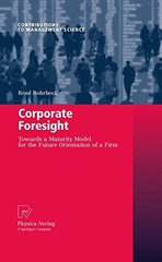 Corporate Foresight: Towards a Maturity Model for the Future Orientation of a Firm by Rohrbeck, Rene
