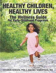 Healthy Children, Healthy Lives: The Wellness Guide for Early Childhood Programs by Bergen, Sharon/ Robertson, Rachel