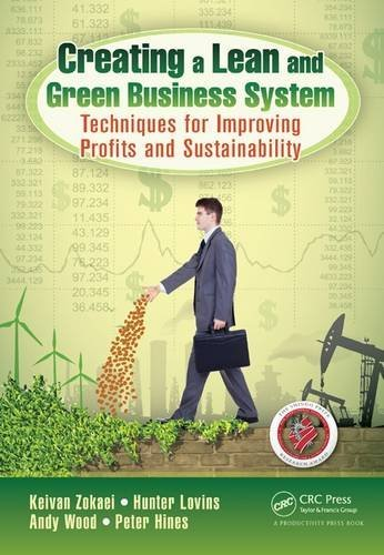 Creating a Lean and Green Business System: Techniques for Improving Profits and Sustainability by Zokaei, Keivan/ Lovins, Hunter/ Wood, Andy/ Hines, Peter