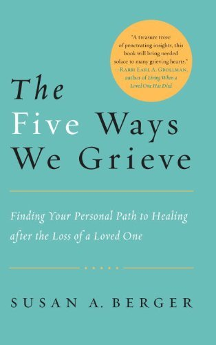 The Five Ways We Grieve: Finding Your Personal Path to Healing After the Loss of a Loved One by Berger, Susan A.