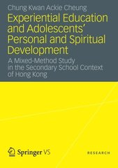 Experiential Education and Adolescentsط£آ¦ Personal and Spiritual Development: A Mixed-method Study in the Secondary School Context of Hong Kong by Cheung, Chung Kwan Ackie