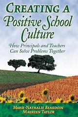 Creating a Positive School Culture: How Principals and Teachers Can Solve Problems Together by Beaudoin, Marie-Nathalie/ Taylor, Maureen