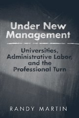 Under New Management: Universities, Administrative Labor, and the Professional Turn by Martin, Randy