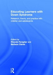 Educating Learners With Down Syndrome: Research, Theory, and Practice With Children and Adolescents by Faragher, Rhonda (EDT)/ Clarke, Barbara (EDT)