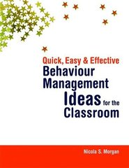 Quick, Easy and Effective Behaviour Management Ideas for the Classroom by Morgan, Nicola S.