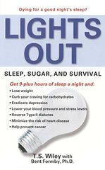 Lights Out: Sleep, Sugar, and Survival by Wiley, T. S./ Formby, Bent, Ph.D.