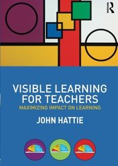 Visible Learning for Teachers: Maximizing Impact on Learning by Hattie, John