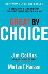 Great by Choice: Uncertainty, Chaos and Luck--why Some Thrive Despite Them All