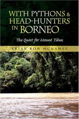 With Pythons & Head-hunters in Borneo: The Quest for Mount Tiban by Mcnamee, Brian Row