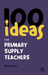 100 Ideas for Supply Teachers: Primary School Edition