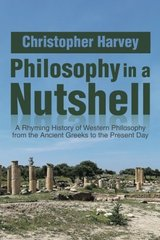 Philosophy in a Nutshell: A Rhyming History of Western Philosophy from the Ancient Greeks to the Present Day by Harvey, Christopher