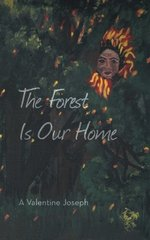 The Forest Is Our Home by A Valentine Joseph