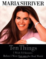 Ten Things I Wish I'd Known: Before I Went Out into the Real World by Shriver, Maria