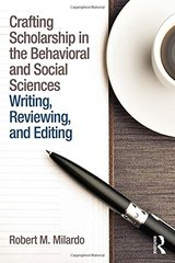 Crafting Scholarship in the Behavioral and Social Sciences: Writing, Reviewing, and Editing by Milardo, Robert M.