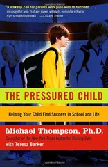 The Pressured Child: Freeing Our Kids From Performance Overdrive and Helping Them Find Success in School and Life by Thompson, Michael/ Barker, Teresa