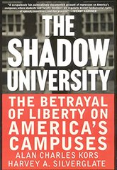 The Shadow University: The Betrayal of Liberty on America's Campuses by Kors, Alan Charles/ Silverglate, Harvey A.