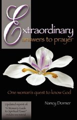 Extraordinary Answers to Prayer: One Woman's Quest to Know God by Dorner, Nancy
