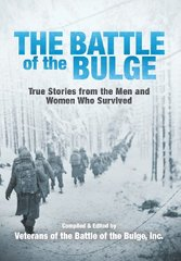 The Battle of the Bulge: True Stories from the Men and Women Who Survived