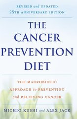 The Cancer Prevention Diet: The Macrobiotic Approach to Preventing and Relieving Cancer by Kushi, Michio/ Jack, Alex
