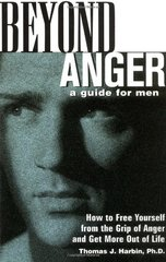 Beyond Anger: A Guide for Men : How to Free Yourself from the Grip of Anger and Get More Out of Life by Harbin, Thomas