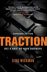 Traction: Get a Grip on Your Business by Wickman, Gino