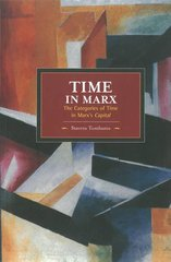 Time in Marx: The Categories of Time in Marx's Capital by Tombazos, Stavros