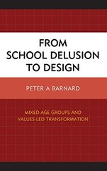 From School Delusion to Design: Mixed-Age Groups and Values-Led Transformation by Barnard, Peter A.