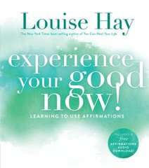 Experience Your Good Now!: Learning to Use Affirmations by Hay, Louise