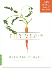 Thrive Foods: 200 Plant-Based Recipes for Peak Health by Brazier, Brendan