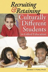 Recruiting & Retaining Culturally Different Students in Gifted Education by Ford, Donna Y., Ph.D.