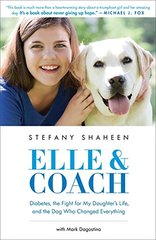 Elle & Coach: Diabetes, the Fight for My Daughter's Life, and the Dog Who Changed Everything by Shaheen, Stefany/ Dagostino, Mark (CON)