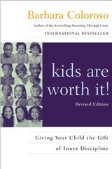 Kids Are Worth It!: Giving Your Child the Gift of Inner Discipline by Coloroso, Barbara