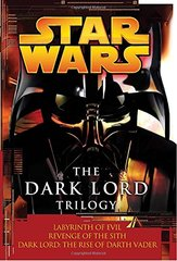 Star Wars: The Dark Lord Trilogy: Labyrinth of Evil, Revenge of the Sith, Dark Lord: The Rise of Darth Vader by Luceno, James/ Stover, Matthew Woodring