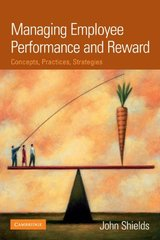 Managing Employee Performance and Reward: Concepts, Practices, Strategies by Shields, John/ Brown, Michelle/ Kaine, Sarah/ Dolle-samuel, Catherine/ North-samardzic, Andrea