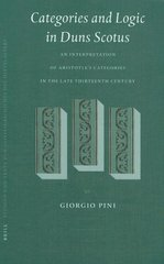 Categories and Logic in Duns Scotus: An Interpretation of Aristotle's Categories in the Late Thirteenth Century by Pini, Giorgio