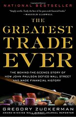 The Greatest Trade Ever: The Behind-the-Scenes Story of How John Paulson Defied Wall Street and Made Financial History by Zuckerman, Gregory