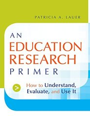 An Education Research Primer: How to Understand, Evaluate And Use It by Lauer, Patricia A.