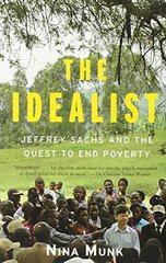 The Idealist: Jeffrey Sachs and the Quest to End Poverty by Munk, Nina