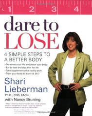 Dare to Lose: Four Simple Steps to Achieve a Better Body by Lieberman, Shari/ Bruning, Nancy