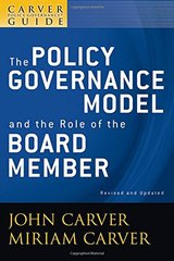The Policy Governance Model and the Role of the Board Member by Carver, Miriam/ Carver, John