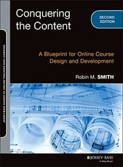 Conquering the Content: A Blueprint for Online Course Design and Development by Smith, Robin M.