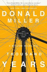 A Million Miles in a Thousand Years: How I Learned to Live a Better Story by Miller, Donald
