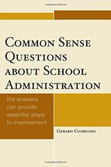 Common Sense Questions About School Administration: The Answers Can Provide Essential Steps to Improvement by Giordano, Gerard