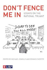 Don't Fence Me in: Essays on the Rational Truant by Conolly, Michael (EDT)/ O'Keeffe, Dennis (EDT)