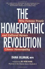 The Homeopathic Revolution: Why Famous People and Cultural Heros Who Choose Homeopathy